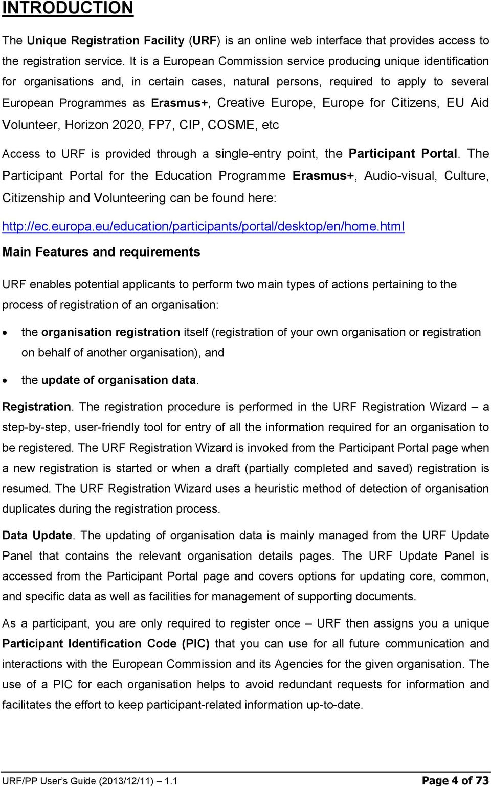 Europe, Europe for Citizens, EU Aid Volunteer, Horizon 2020, FP7, CIP, COSME, etc Access to URF is provided through a single-entry point, the Participant Portal.