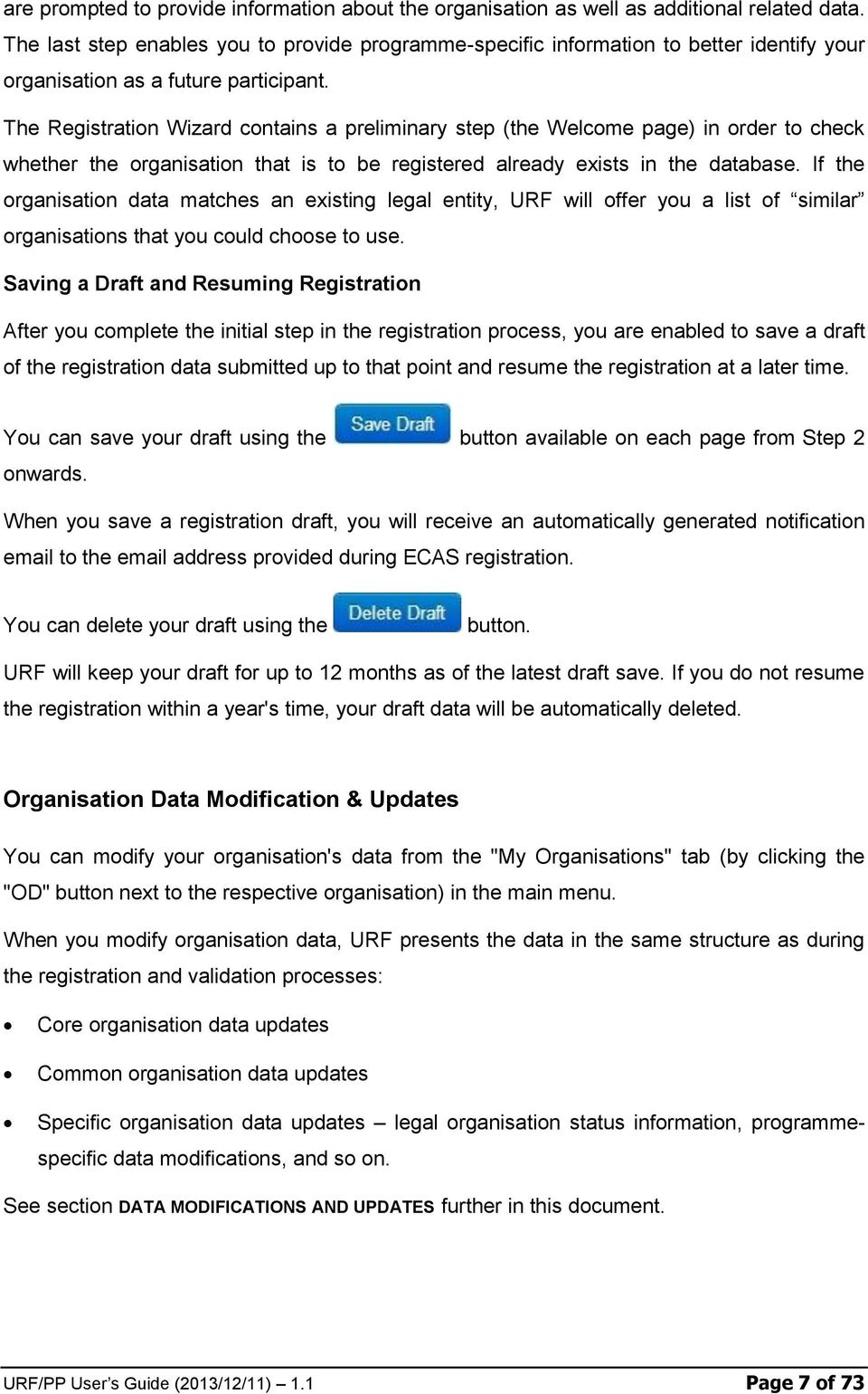 The Registration Wizard contains a preliminary step (the Welcome page) in order to check whether the organisation that is to be registered already exists in the database.