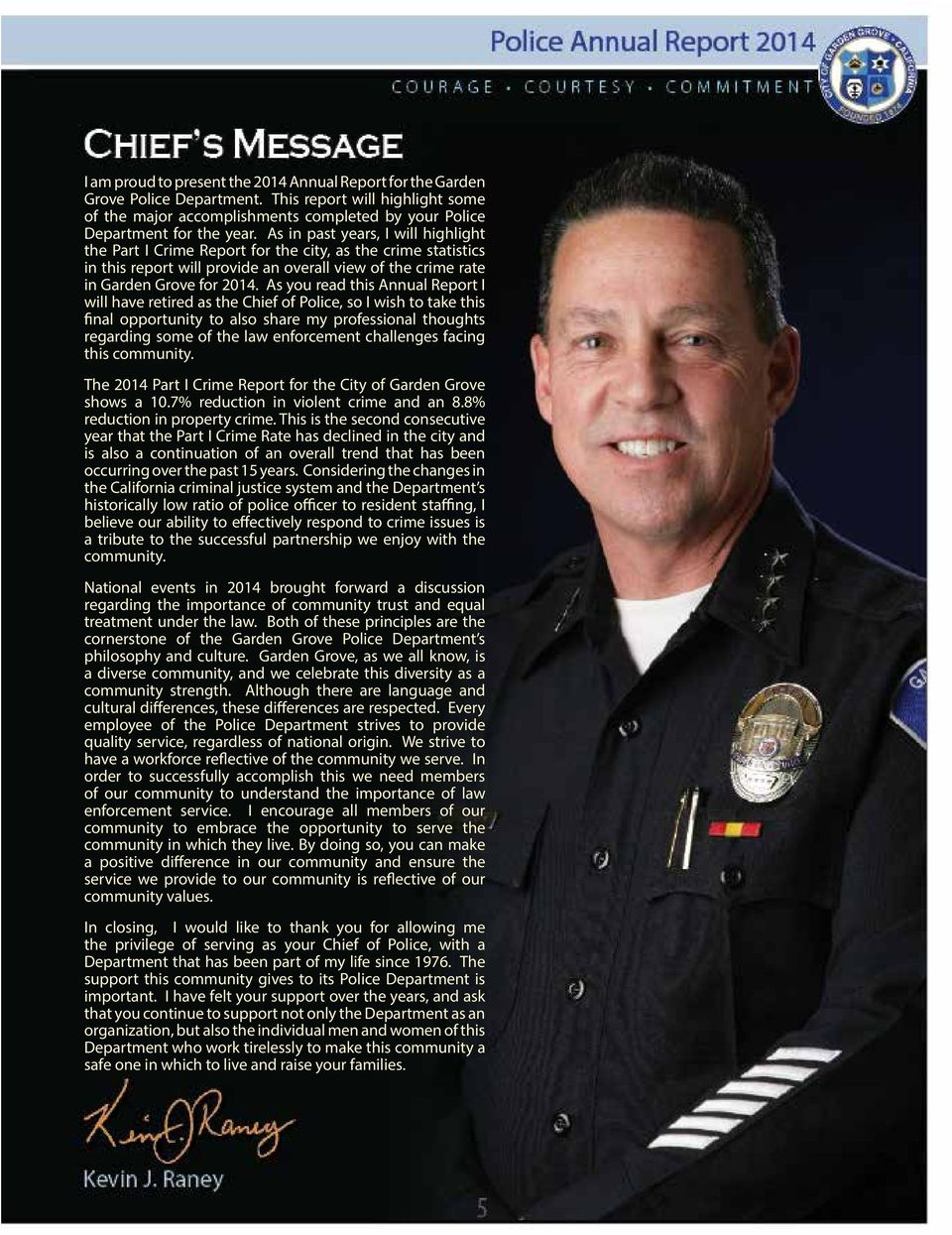As you read this Annual Report I will have retired as the Chief of Police, so I wish to take this final opportunity to also share my professional thoughts regarding some of the law enforcement
