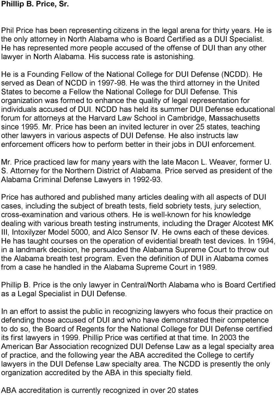 He is a Founding Fellow of the National College for DUI Defense (NCDD). He served as Dean of NCDD in 1997-98.