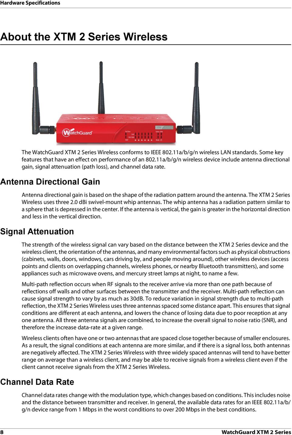 Antenna Directional Gain Antenna directional gain is based on the shape of the radiation pattern around the antenna. The XTM 2 Series Wireless uses three 2.0 dbi swivel-mount whip antennas.