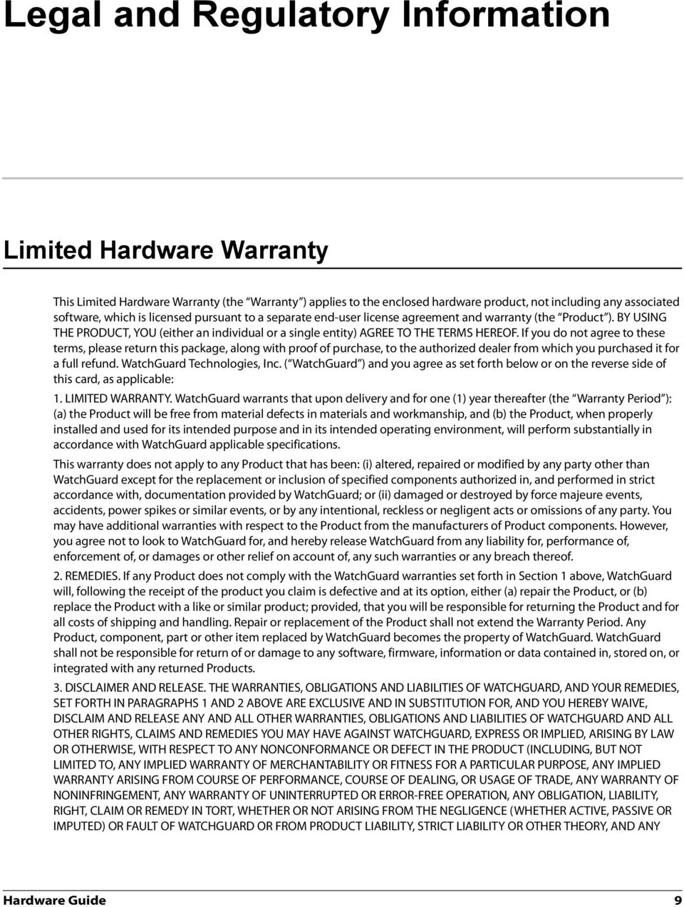If you do not agree to these terms, please return this package, along with proof of purchase, to the authorized dealer from which you purchased it for a full refund. WatchGuard Technologies, Inc.