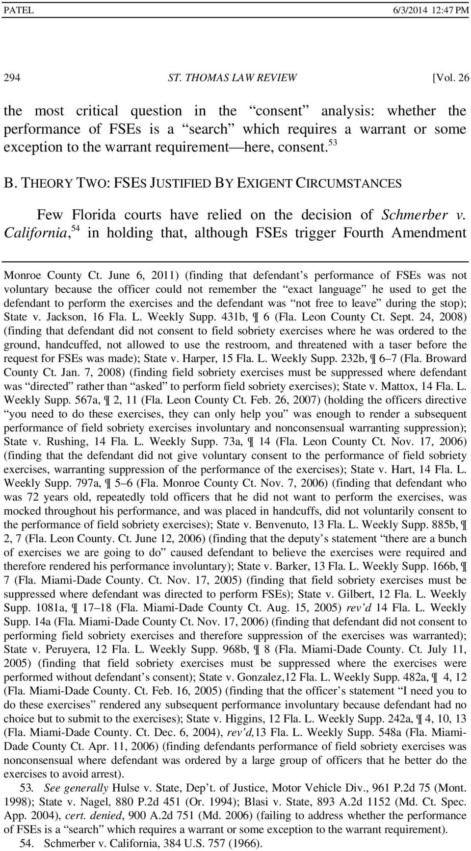 THEORY TWO: FSES JUSTIFIED BY EXIGENT CIRCUMSTANCES Few Florida courts have relied on the decision of Schmerber v.