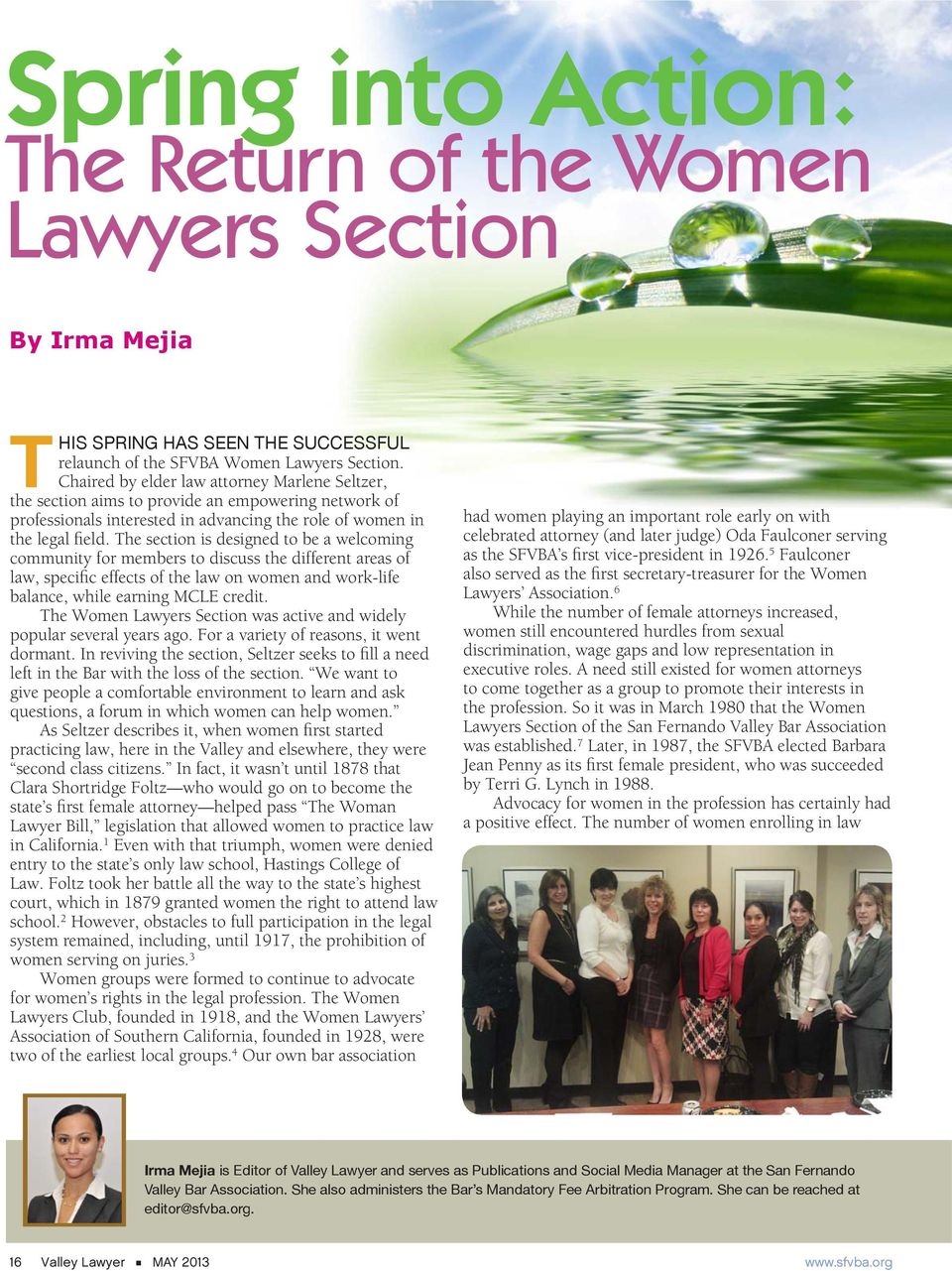 The section is designed to be a welcoming community for members to discuss the different areas of law, specific effects of the law on women and work-life balance, while earning MCLE credit.