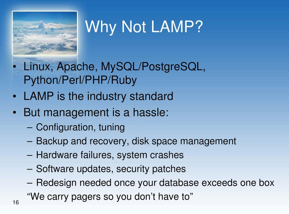 management is a hassle: 16 Configuration, tuning Backup and recovery, disk space