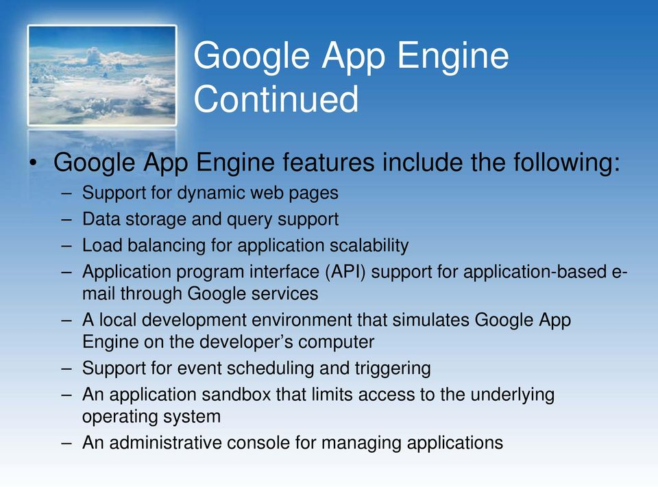 Google services A local development environment that simulates Google App Engine on the developer s computer Support for event