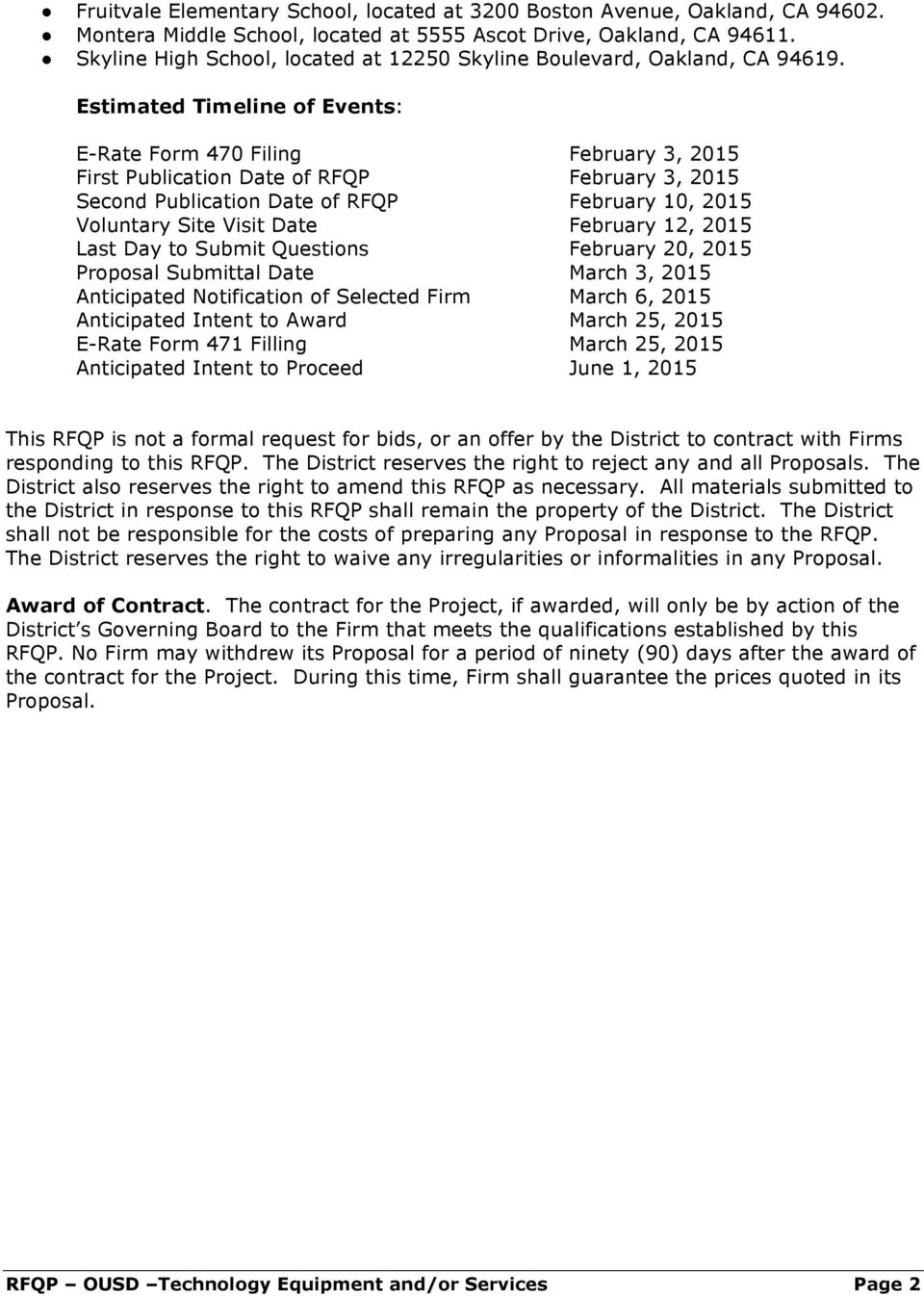 Estimated Timeline of Events: E-Rate Form 470 Filing February 3, 2015 First Publication Date of RFQP February 3, 2015 Second Publication Date of RFQP February 10, 2015 Voluntary Site Visit Date
