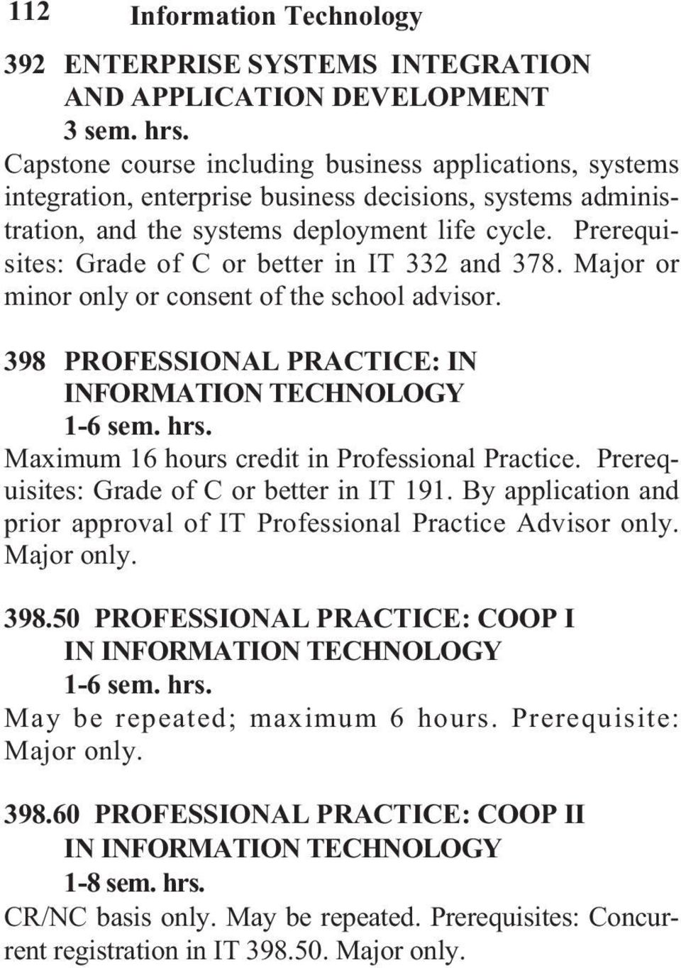 Maximum 16 hours credit in Professional Practice. Prerequisites: Grade of C or better in IT 191. By application and prior approval of IT Professional Practice Advisor only. Major only. 398.