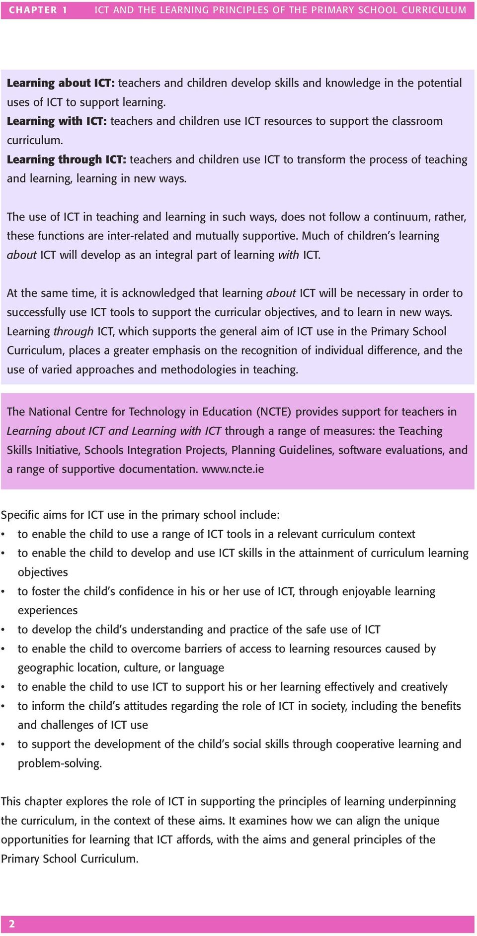 Learning through ICT: teachers and children use ICT to transform the process of teaching and learning, learning in new ways.