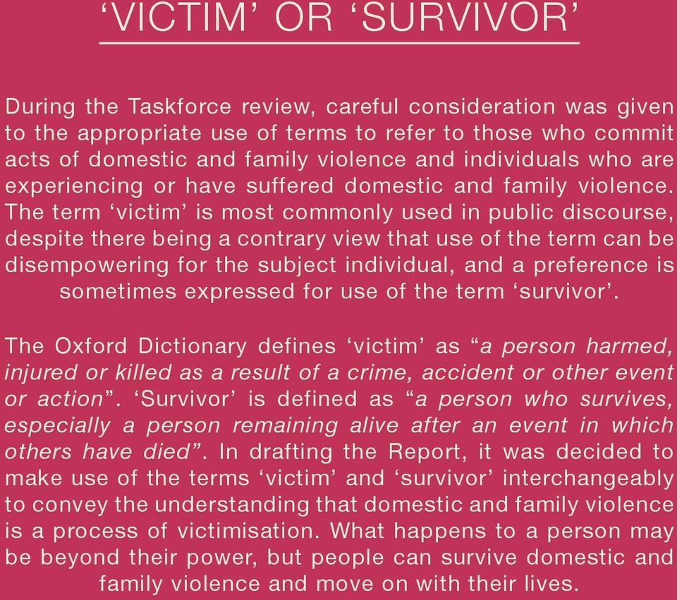 The term victim is most commonly used in public discourse, despite there being a contrary view that use of the term can be disempowering for the subject individual, and a preference is sometimes