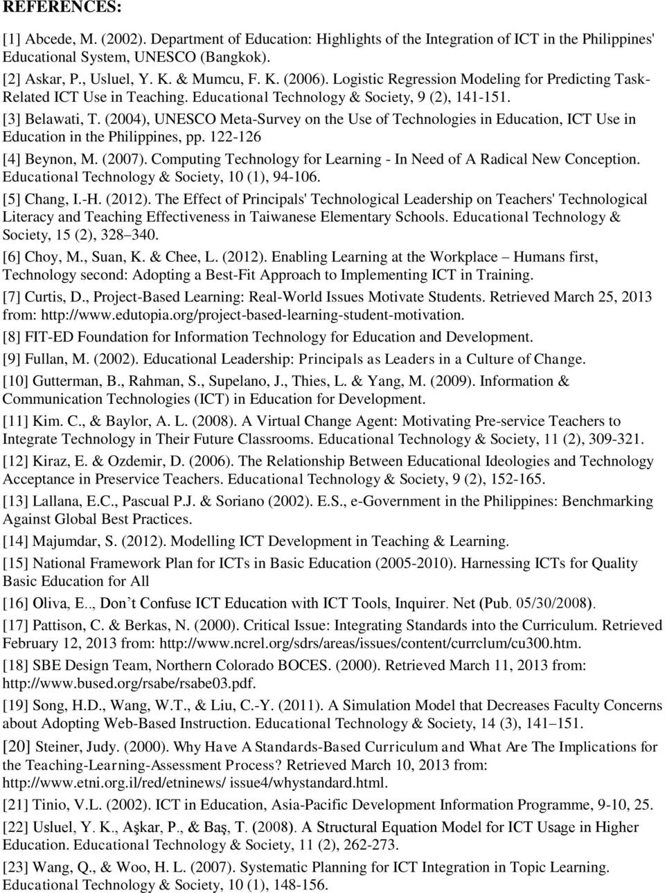 (2004), UNESCO Meta-Survey on the Use of Technologies in Education, ICT Use in Education in the Philippines, pp. 122-126 [4] Beynon, M. (2007).