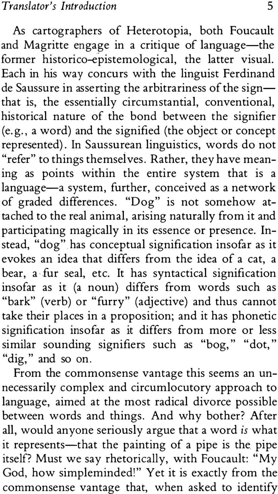 "the signifier (e. g., a word) and the signified (the object or concept represented). In Saussurean linguistics, words do not ""refer"" to things themselves."