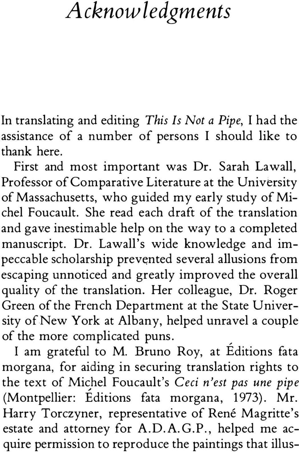 She read each draft of the translation and gave inestimable help on the way to a completed manuscript. Dr.
