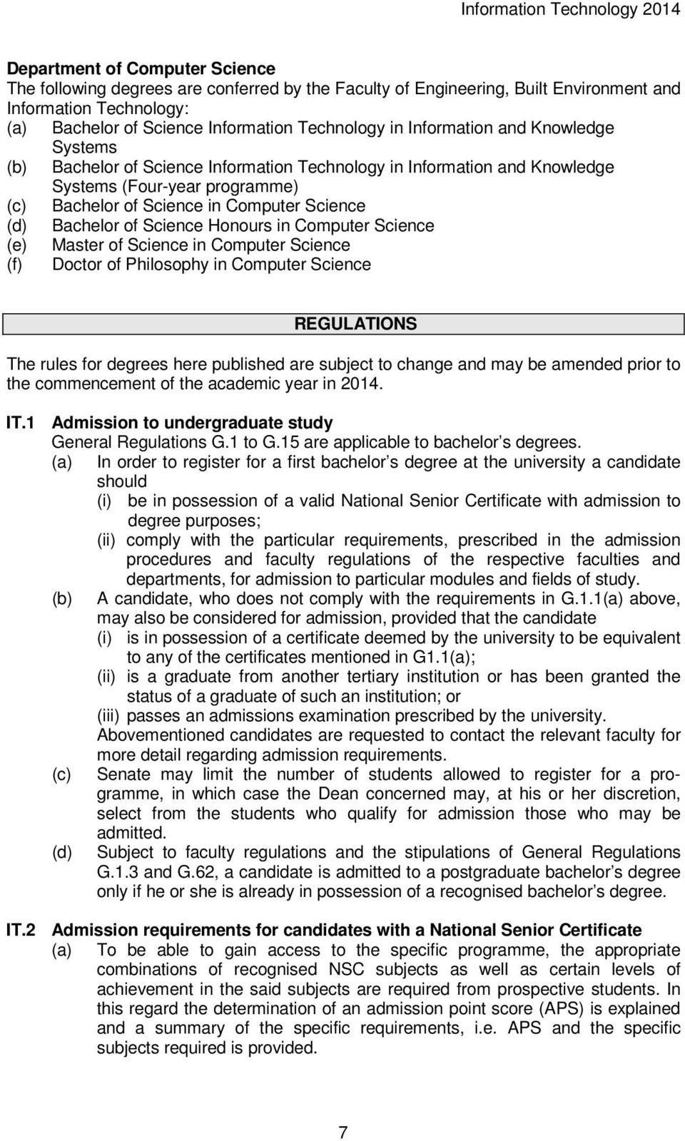 Science Honours in Computer Science (e) Master of Science in Computer Science (f) Doctor of Philosophy in Computer Science REGULATIONS The rules for degrees here published are subject to change and