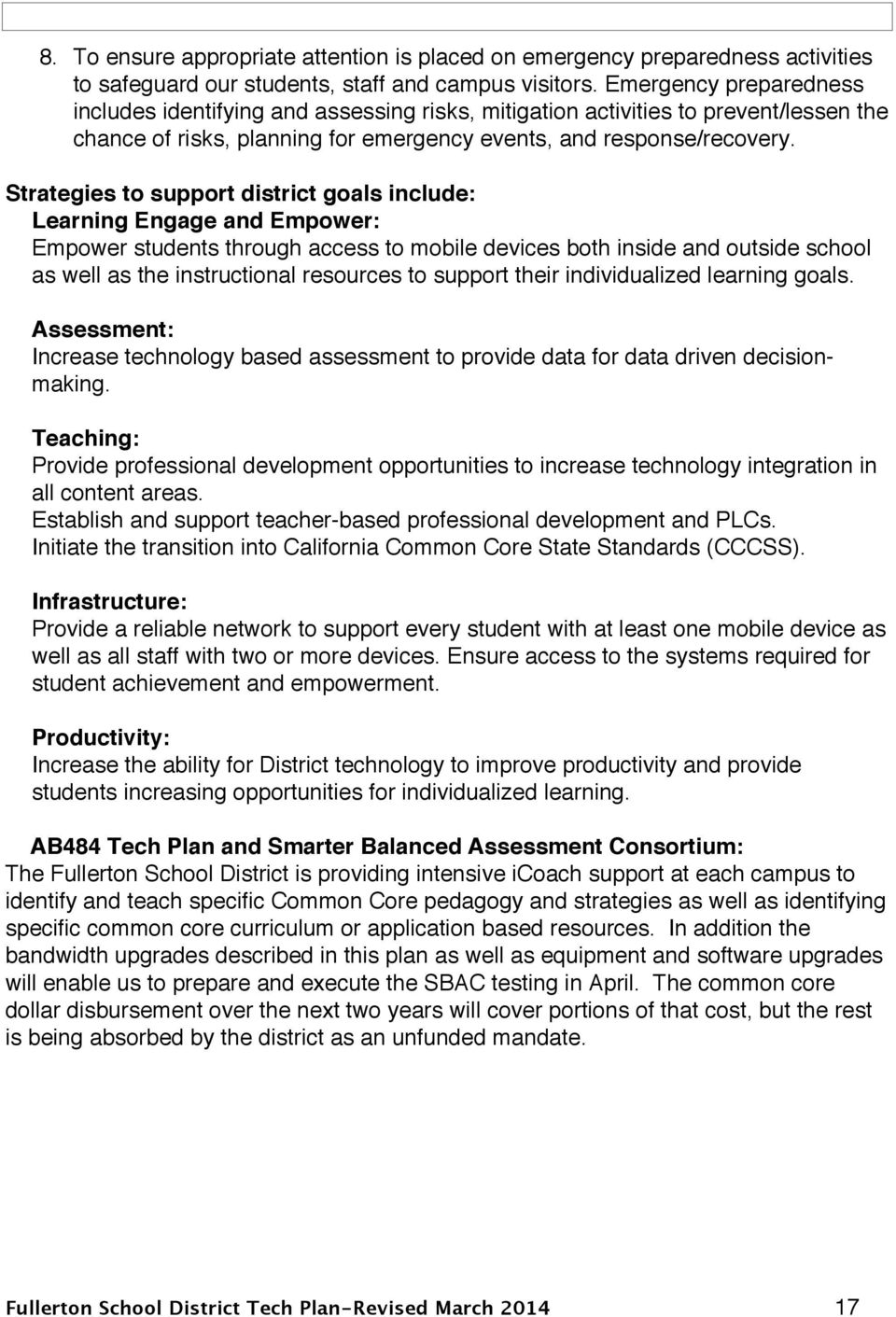 Strategies to support district goals include: Learning Engage and Empower: Empower students through access to mobile devices both inside and outside school as well as the instructional resources to