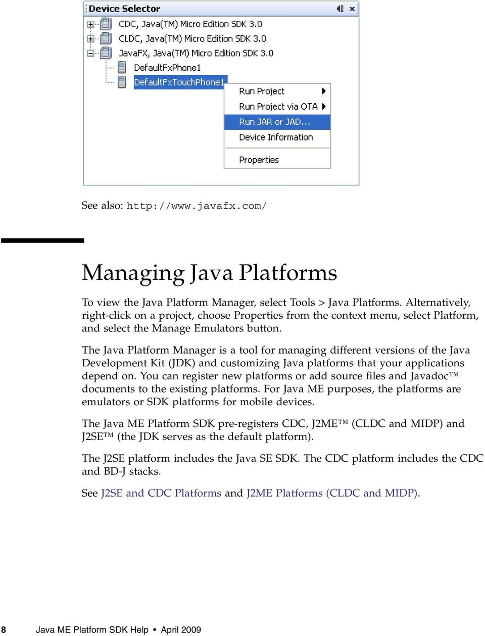 The Java Platform Manager is a tool for managing different versions of the Java Development Kit (JDK) and customizing Java platforms that your applications depend on.