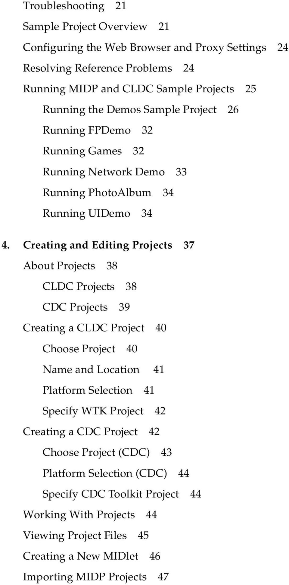 Creating and Editing Projects 37 About Projects 38 CLDC Projects 38 CDC Projects 39 Creating a CLDC Project 40 Choose Project 40 Name and Location 41 Platform Selection 41