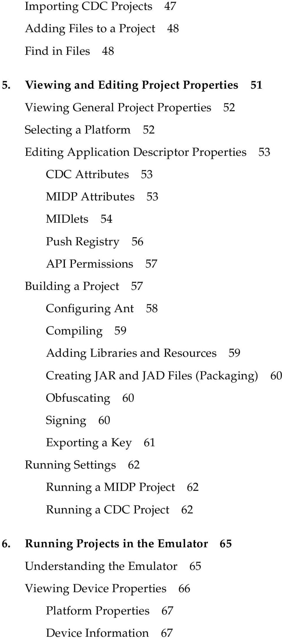 Attributes 53 MIDlets 54 Push Registry 56 API Permissions 57 Building a Project 57 Configuring Ant 58 Compiling 59 Adding Libraries and Resources 59 Creating JAR and JAD