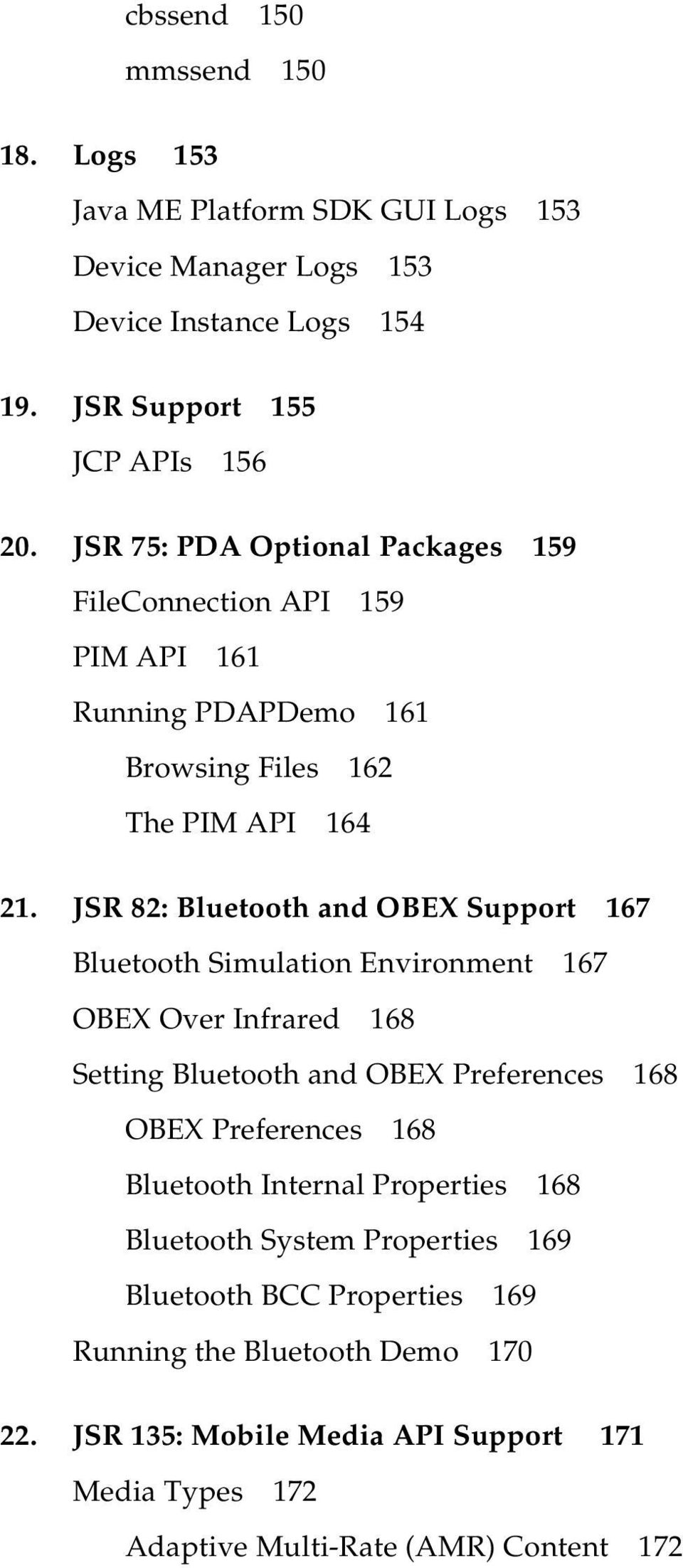 JSR 82: Bluetooth and OBEX Support 167 Bluetooth Simulation Environment 167 OBEX Over Infrared 168 Setting Bluetooth and OBEX Preferences 168 OBEX Preferences 168