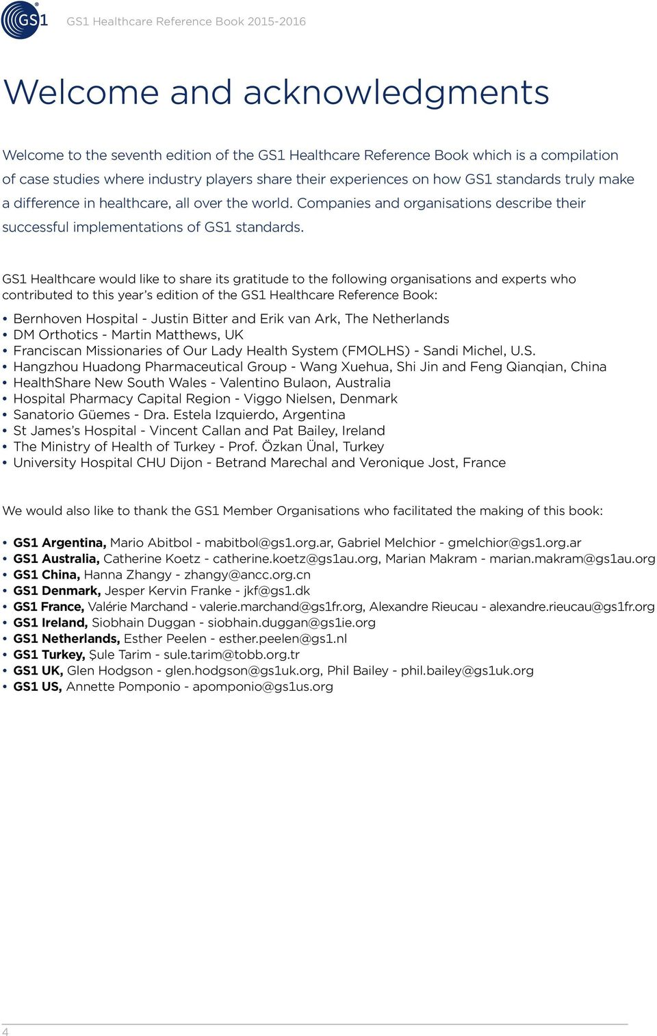 GS1 Healthcare would like to share its gratitude to the following organisations and experts who contributed to this year s edition of the GS1 Healthcare Reference Book: ybernhoven Hospital - Justin