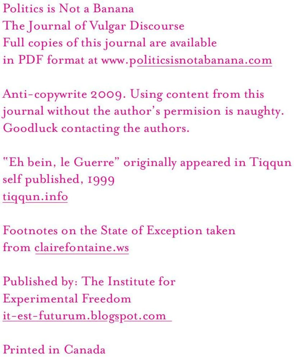Goodluck contacting the authors. Eh bein, le Guerre originally appeared in Tiqqun self published, 1999 tiqqun.