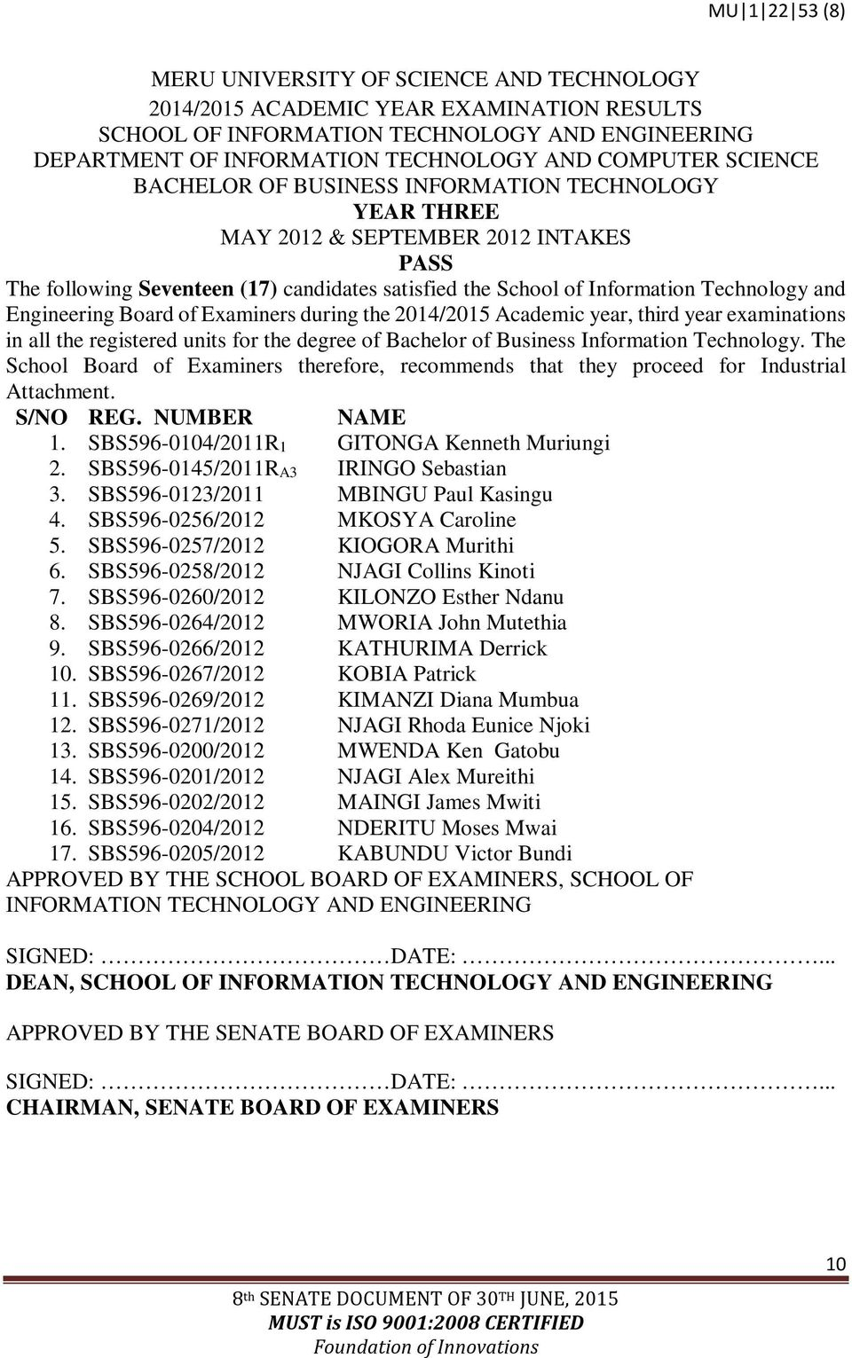 Information Technology. The School Board of Examiners therefore, recommends that they proceed for Industrial Attachment. S/NO REG. NUMBER NAME 1. SBS596-0104/2011R1 GITONGA Kenneth Muriungi 2.