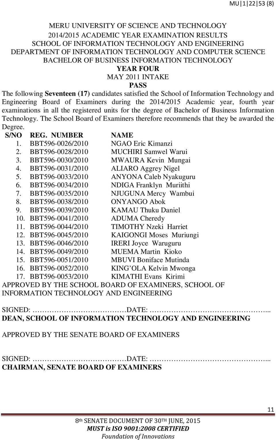 Technology. The School Board of Examiners therefore recommends that they be awarded the Degree. S/NO REG. NUMBER NAME 1. BBT596-0026/2010 NGAO Eric Kimanzi 2. BBT596-0028/2010 MUCHIRI Samwel Warui 3.