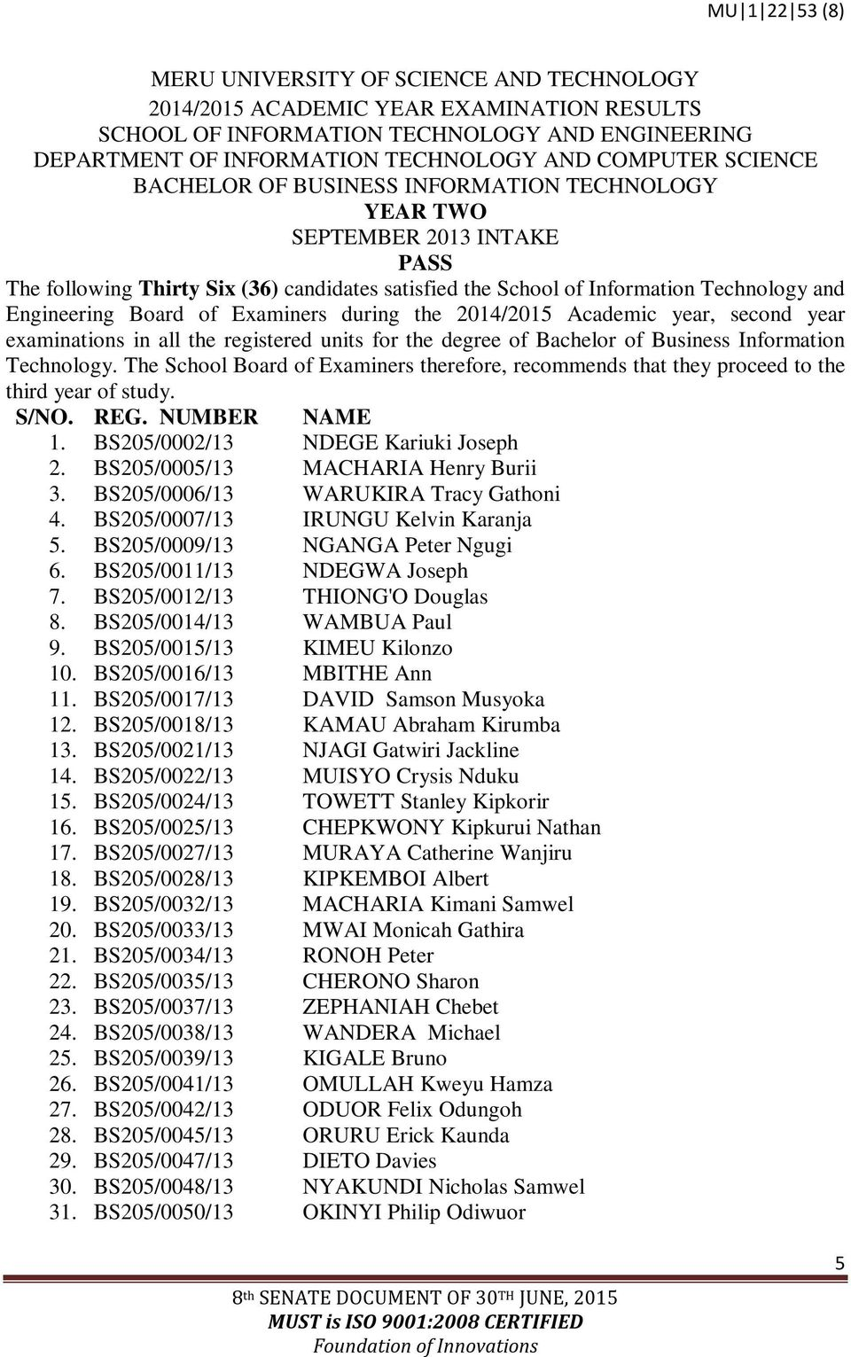 Technology. The School Board of Examiners therefore, recommends that they proceed to the third year of study. S/NO. REG. NUMBER NAME 1. BS205/0002/13 NDEGE Kariuki Joseph 2.