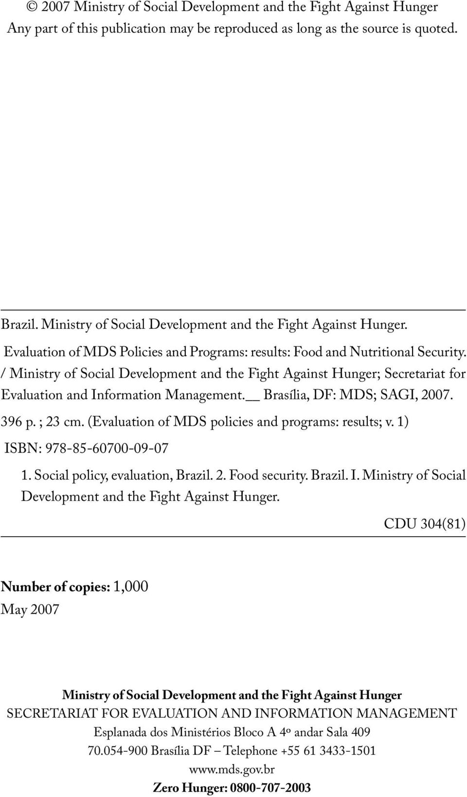 / Ministry of Social Development and the Fight Against Hunger; Secretariat for Evaluation and Information Management. Brasília, DF: MDS; SAGI, 2007. 396 p. ; 23 cm.