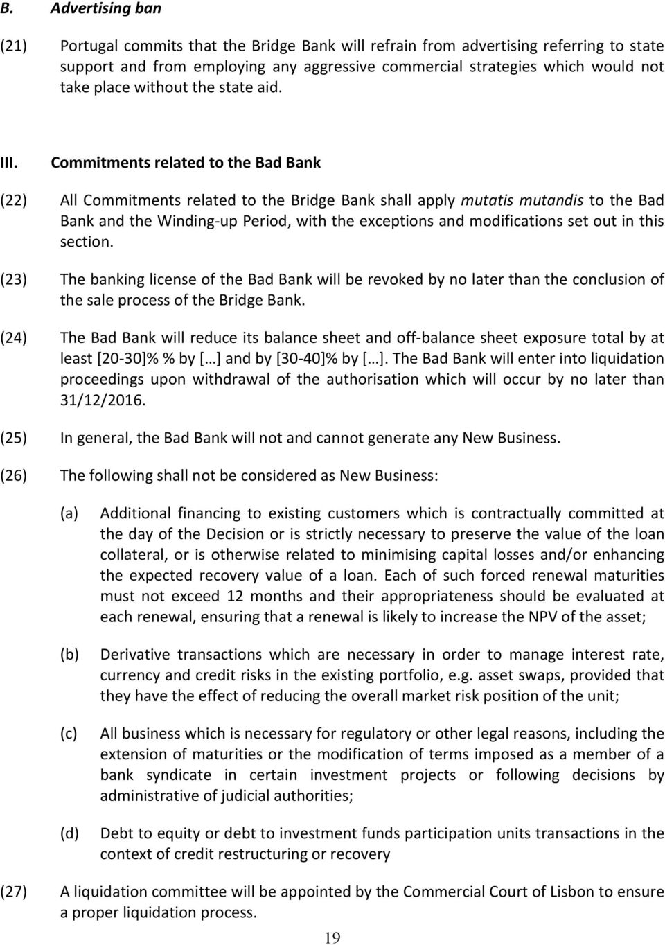 Commitments related to the Bad Bank (22) All Commitments related to the Bridge Bank shall apply mutatis mutandis to the Bad Bank and the Winding-up Period, with the exceptions and modifications set