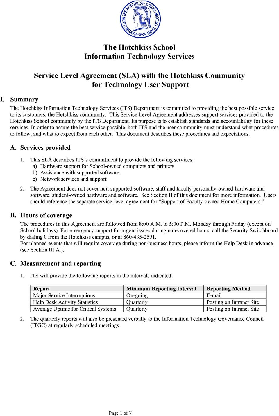 This Service Level Agreement addresses support services provided to the Hotchkiss School community by the ITS Department. Its purpose is to establish standards and accountability for these services.
