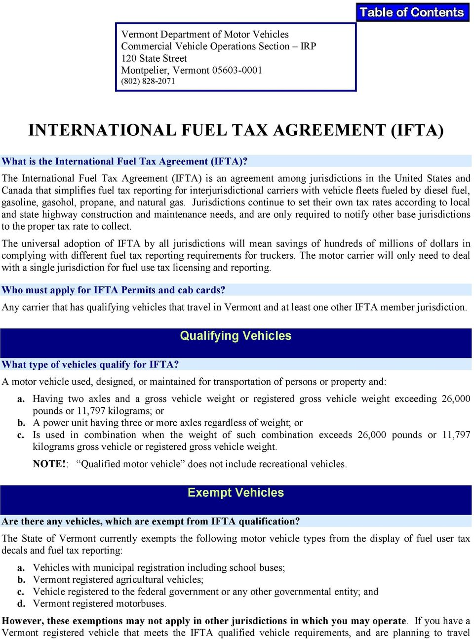 The International Fuel Tax Agreement (IFTA) is an agreement among jurisdictions in the United States and Canada that simplifies fuel tax reporting for interjurisdictional carriers with vehicle fleets