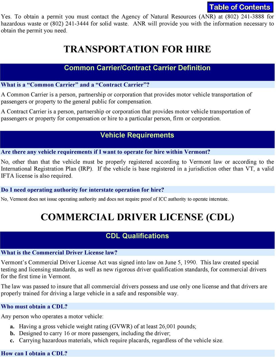 A Common Carrier is a person, partnership or corporation that provides motor vehicle transportation of passengers or property to the general public for compensation.