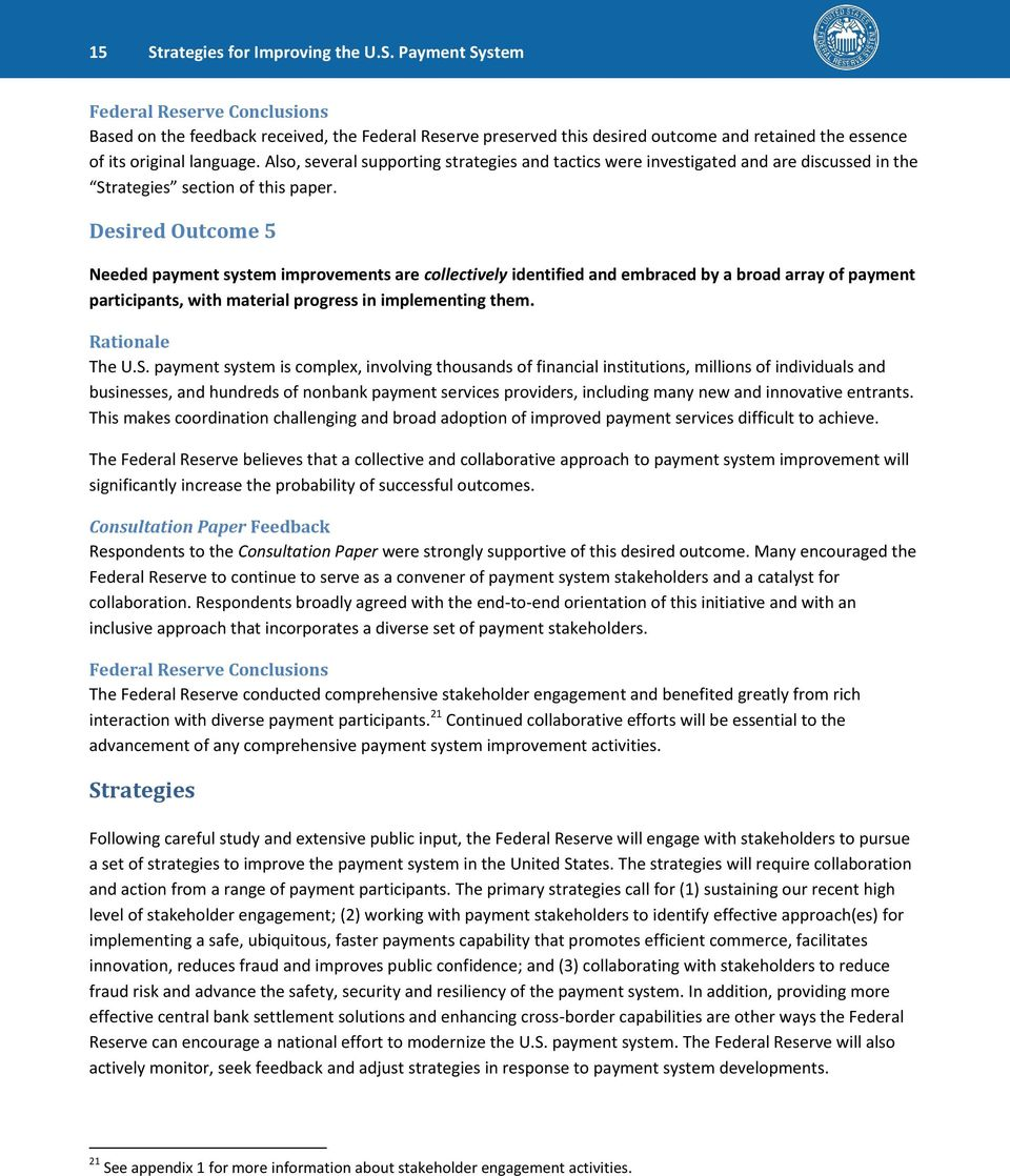 Desired Outcome 5 Needed payment system improvements are collectively identified and embraced by a broad array of payment participants, with material progress in implementing them. Rationale The U.S.