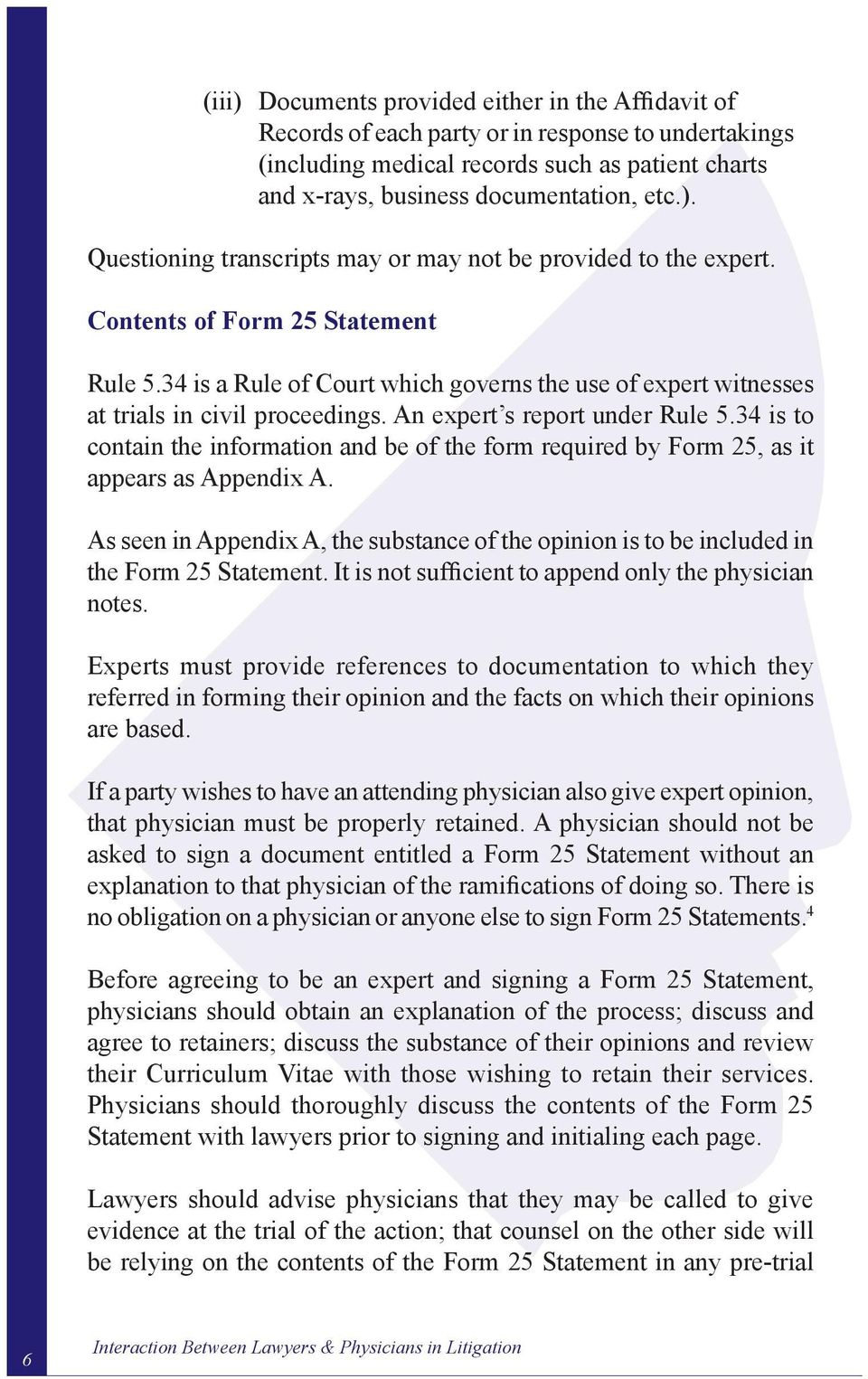 34 is to contain the information and be of the form required by Form 25, as it appears as Appendix A. As seen in Appendix A, the substance of the opinion is to be included in the Form 25 Statement.