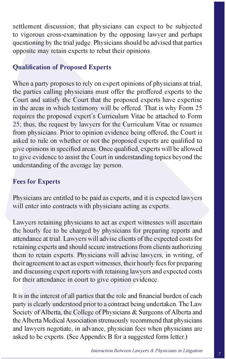 Qualification of Proposed Experts When a party proposes to rely on expert opinions of physicians at trial, the parties calling physicians must offer the proffered experts to the Court and satisfy the