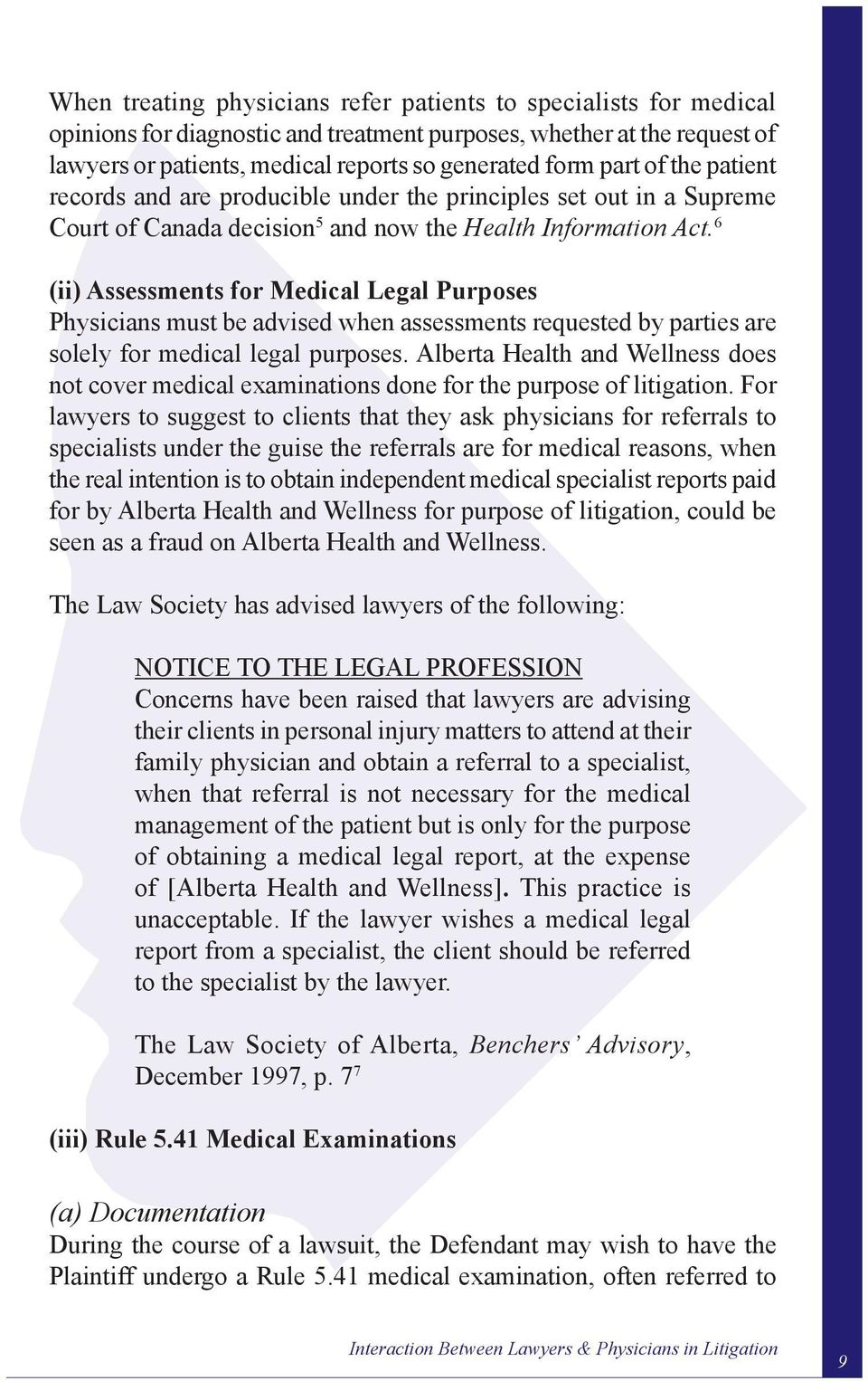 6 (ii) Assessments for Medical Legal Purposes Physicians must be advised when assessments requested by parties are solely for medical legal purposes.