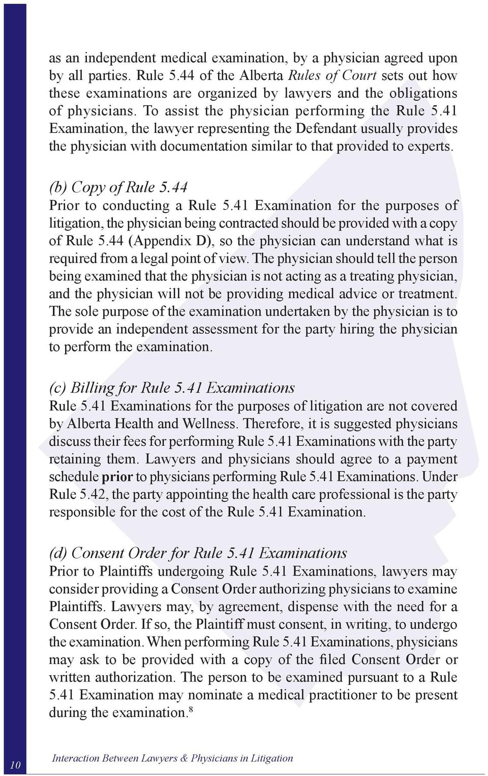 41 Examination, the lawyer representing the Defendant usually provides the physician with documentation similar to that provided to experts. (b) Copy of Rule 5.44 Prior to conducting a Rule 5.