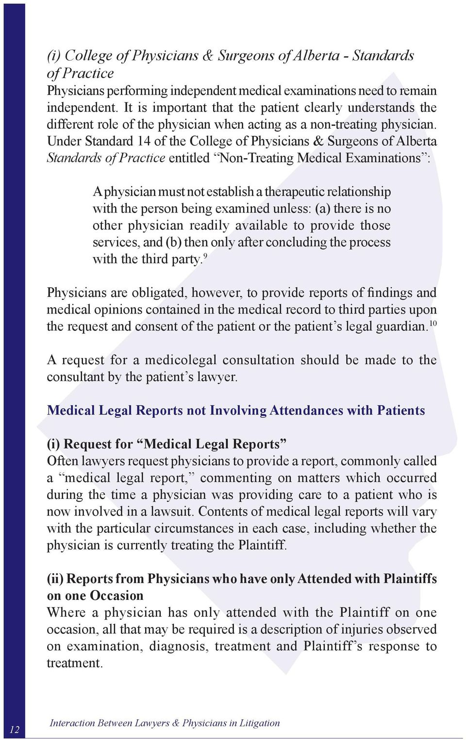 Under Standard 14 of the College of Physicians & Surgeons of Alberta Standards of Practice entitled Non-Treating Medical Examinations : A physician must not establish a therapeutic relationship with