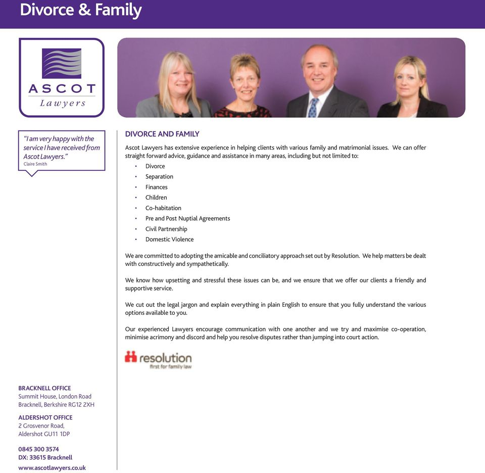 We can offer straight forward advice, guidance and assistance in many areas, including but not limited to: Divorce Separation Finances Children Co-habitation Pre and Post Nuptial Agreements Civil
