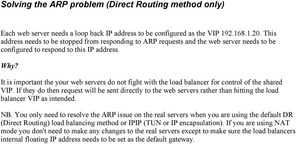 It is important the your web servers do not fight with the load balancer for control of the shared VIP.