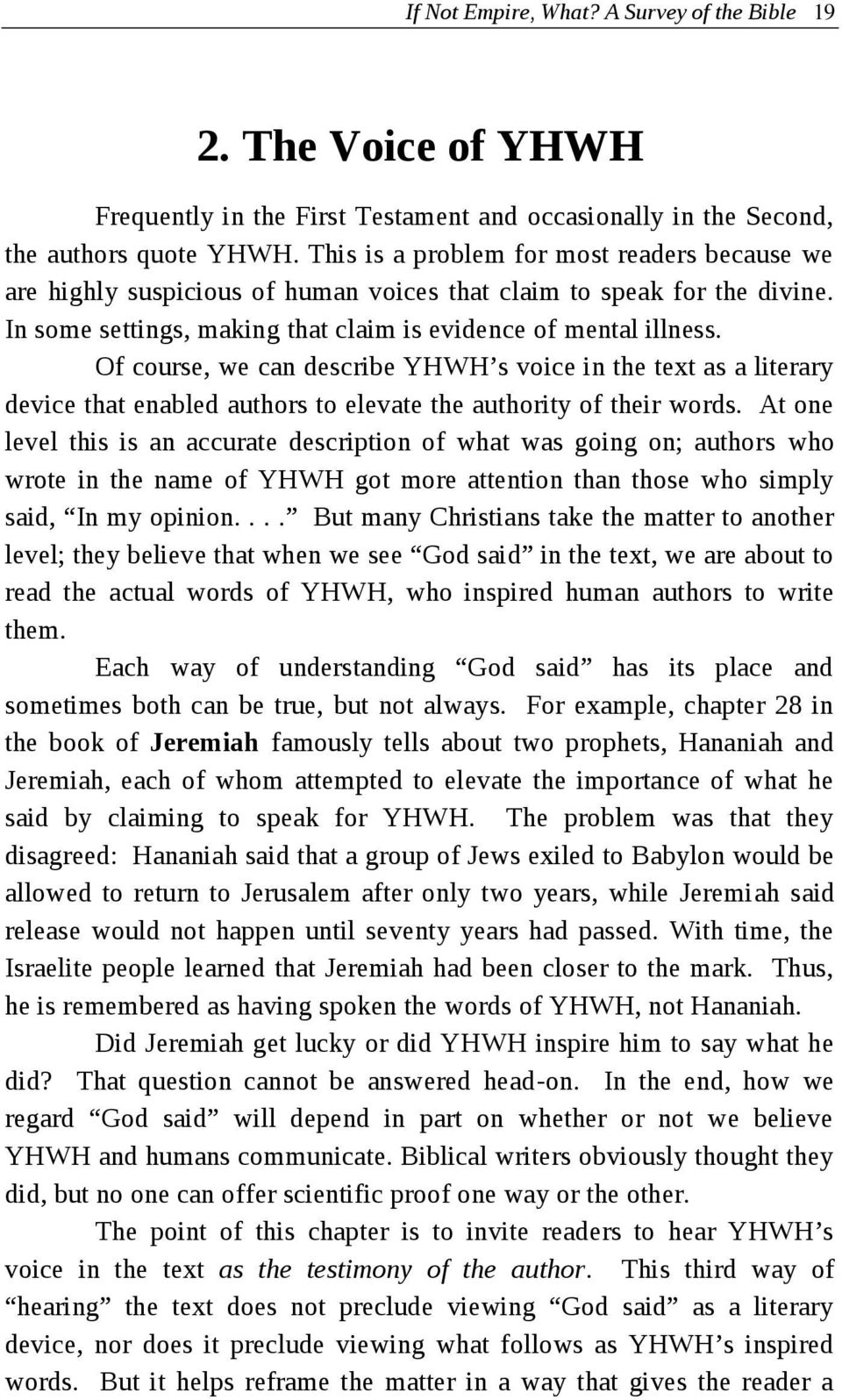 Of course, we can describe YHWH s voice in the text as a literary device that enabled authors to elevate the authority of their words.