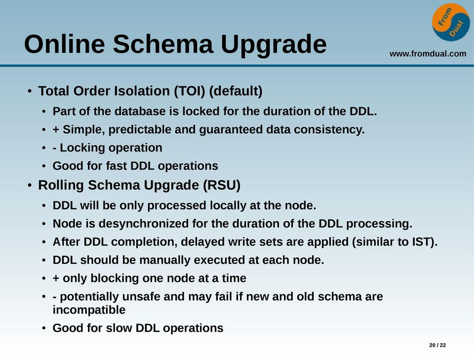 - Locking operation Good for fast DDL operations Rolling Schema Upgrade (RSU) DDL will be only processed locally at the node.