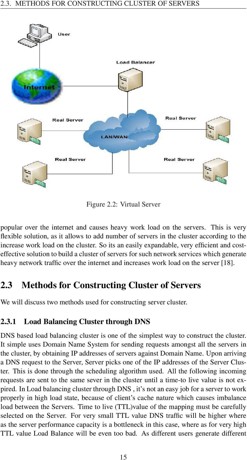 So its an easily expandable, very efficient and costeffective solution to build a cluster of servers for such network services which generate heavy network traffic over the internet and increases