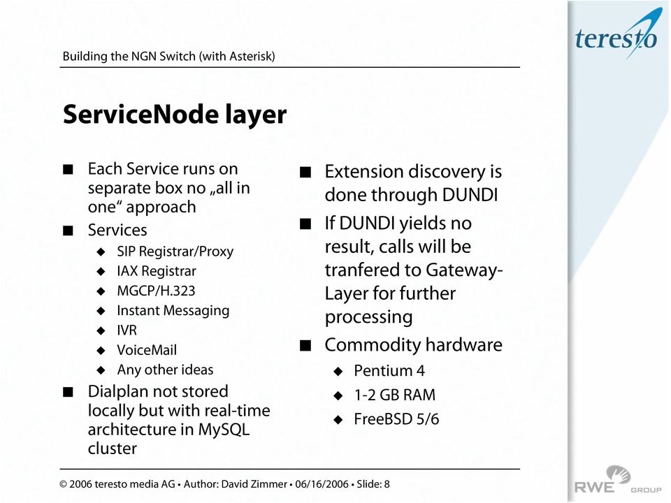 Dialplan not stored locally but with real-time architecture in MySQL cluster! Extension discovery is done through DUNDI!