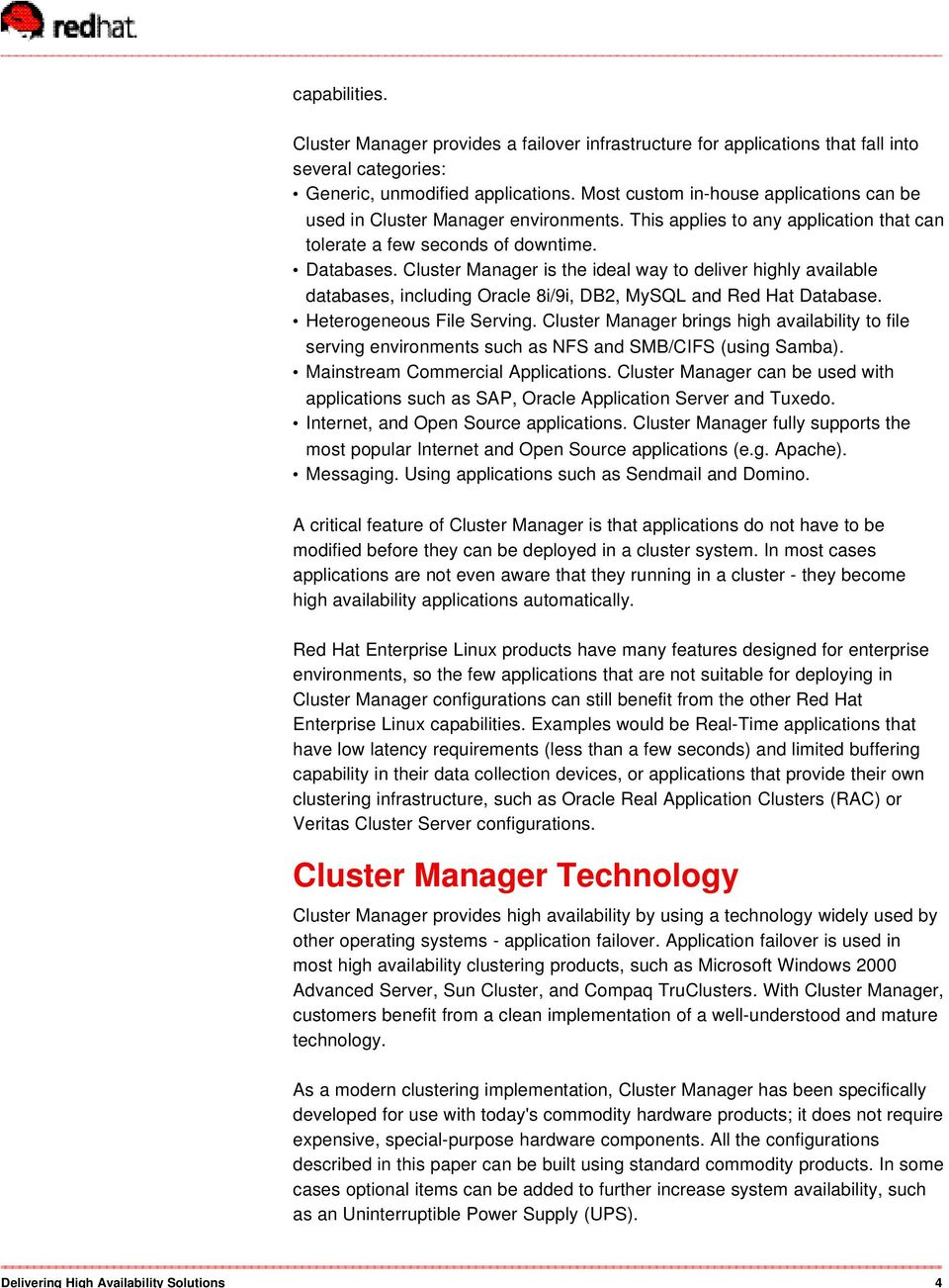 Cluster Manager is the ideal way to deliver highly available databases, including Oracle 8i/9i, DB2, MySQL and Red Hat Database. Heterogeneous File Serving.