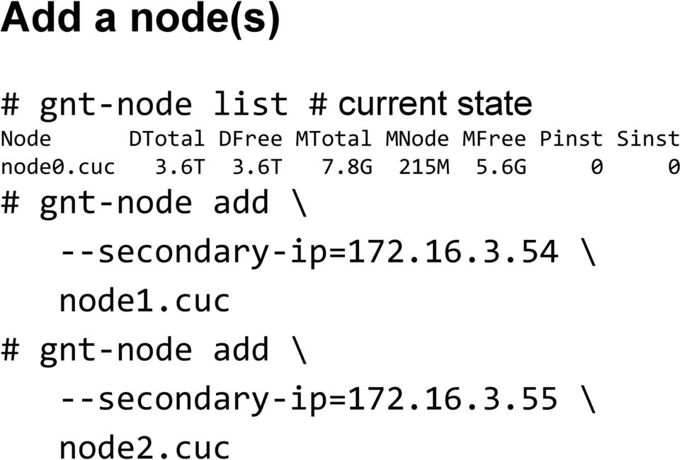 8G 215M 5.6G 0 0 # gnt-node add \ --secondary-ip=172.16.3.
