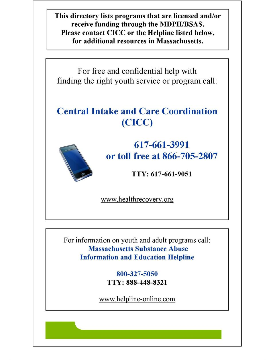 For free and confidential help with finding the right youth service or program call: Central Intake and Care Coordination (CICC) 617-661-3991
