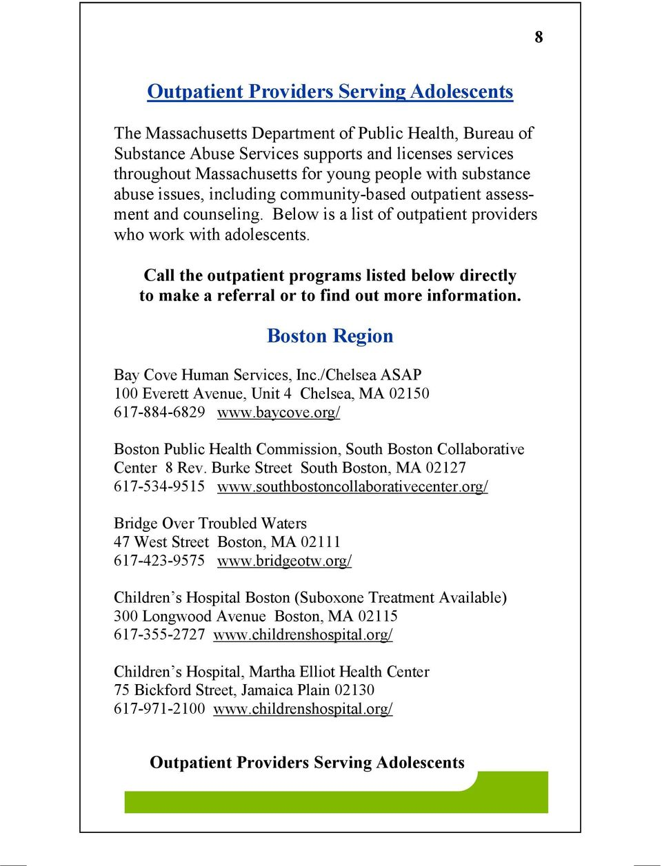 Call the outpatient programs listed below directly to make a referral or to find out more information. Boston Region Bay Cove Human Services, Inc.