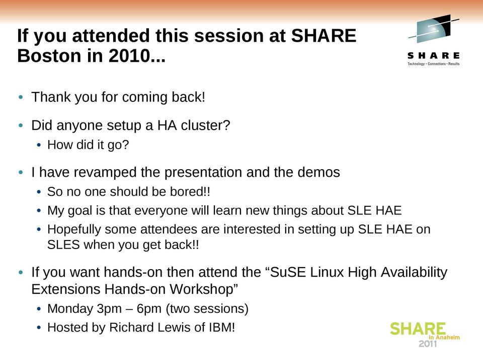! My goal is that everyone will learn new things about SLE HAE Hopefully some attendees are interested in setting up SLE HAE on